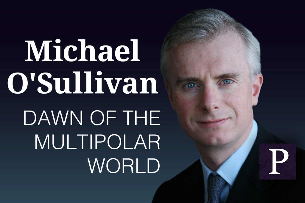 Michael O'Sullivan: Dawn of the Multipolar World